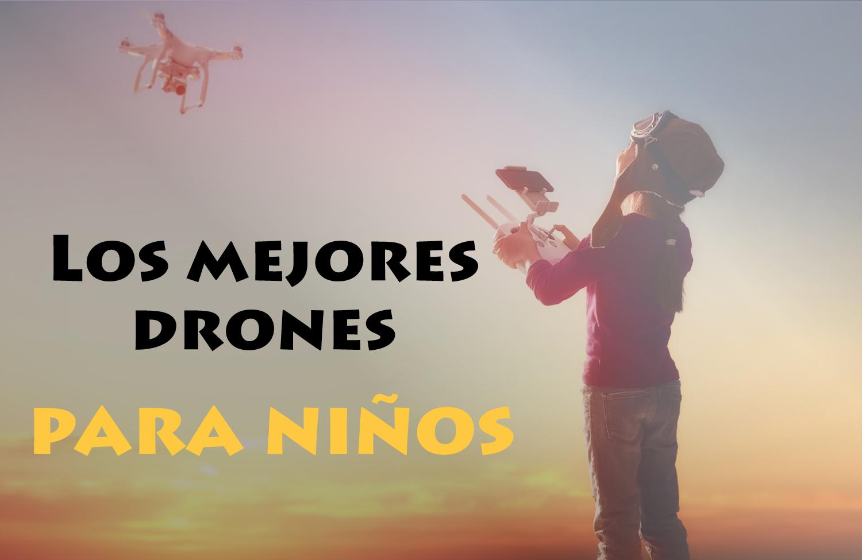 Los mejores drones para niños